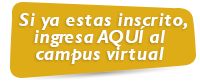 Si ya estas inscrito, ingresa AQUÍ al campus virtual